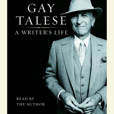 A Writers Life Audiobook, by Gay Talese