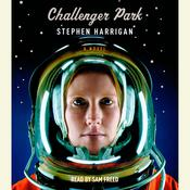 Challenger Park Audiobook, by Stephen Harrigan