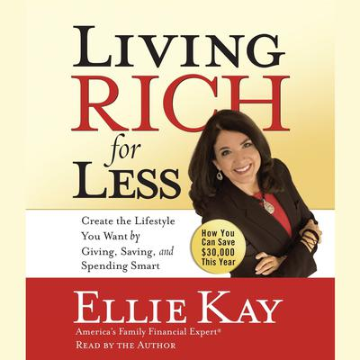 Living Rich for Less: Create the Lifestyle You Want by Giving, Saving, and Spending Smart Audiobook, by Ellie Kay
