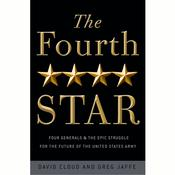The Fourth Star: Four Generals and the Epic Struggle for the Future of the United States Army Audiobook, by Greg Jaffe, David Cloud