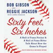 Sixty Feet, Six Inches: A Hall of Fame Pitcher & A Hall of Fame Hitter Talk about How the Game Is Played, by Bob Gibson, Reggie Jackson, Lonnie Wheeler