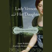 "Lady Vernon and Her Daughter: A Novel of Jane Austen""s Lady Susan, by Caitlen Rubino-Bradway, Jane Rubino"