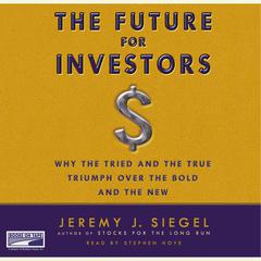 The Future for Investors: Why the Tried and the True Triumph Over the Bold and the New Audiobook, by Jeremy J. Siegel
