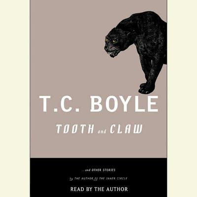 Tooth and Claw: and Other Stories Audiobook, by T. C. Boyle
