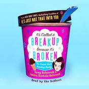 It's Called A Breakup Because It's Broken: The Smart Girl's Break-Up Buddy, by Amiira Ruotola-Behrendt, Greg Behrendt