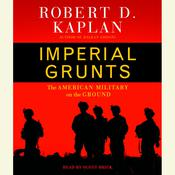 Imperial Grunts: On the Ground with the American Military, from Mongolia to the Philippines to Iraq and Beyond... Audiobook, by Robert D. Kaplan