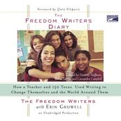 The Freedom Writers Diary: How a Teacher and 150 Teens Used Writing to Change Themselves and the World Around Them, by Erin Gruwell