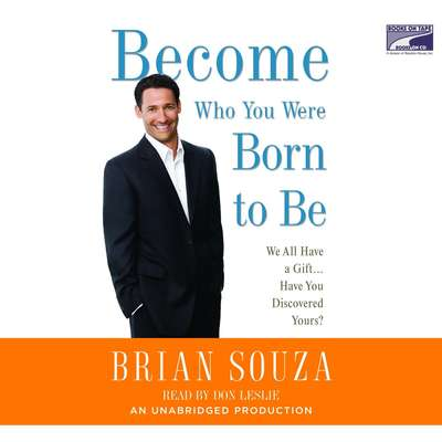 Become Who You Were Born to Be: We All Have a Gift. . . . Have You Discovered Yours? Audiobook, by Brian Souza