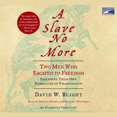 A Slave No More: Two Men Who Escaped to Freedom, Including Their Own Narratives of Emancipation Audiobook, by David W. Blight, David Blight