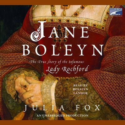 Jane Boleyn: The True Story of the Infamous Lady Rochford Audiobook, by Julia Fox