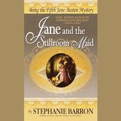 Jane and the Stillroom Maid: Being the Fifth Jane Austen Mystery, by Stephanie Barron