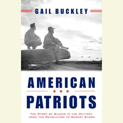 American Patriots: The Story of Blacks in the Military From the Revolution to Desert Storm (PART 1 OF 1) Audiobook, by Gail Buckley
