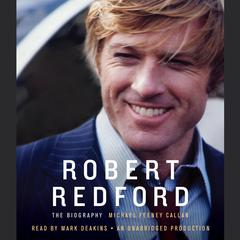 Robert Redford: The Biography Audiobook, by Michael Feeney Callan