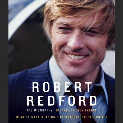 Robert Redford: The Biography Audiobook, by Michael Feeney Callan