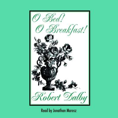 O Bed! O Breakfast! Audiobook, by Robert Dalby