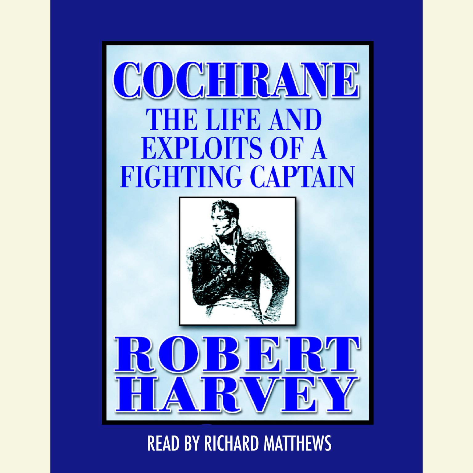 Printable Cochrane: The Life and Exploits of a Fighting Captain Audiobook Cover Art