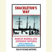 Shackletons Way: Leadership Lessons From the Great Antarctic Explorer, by Margot Morrell, Stephanie Capparell