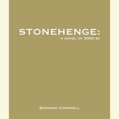Stonehenge: A Novel of 2000 BC: A Novel of 2000 BC Audiobook, by Bernard Cornwell