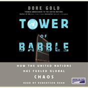 Tower of Babble: How the United Nations Has Fueled Global Chaos, by Dore Gold