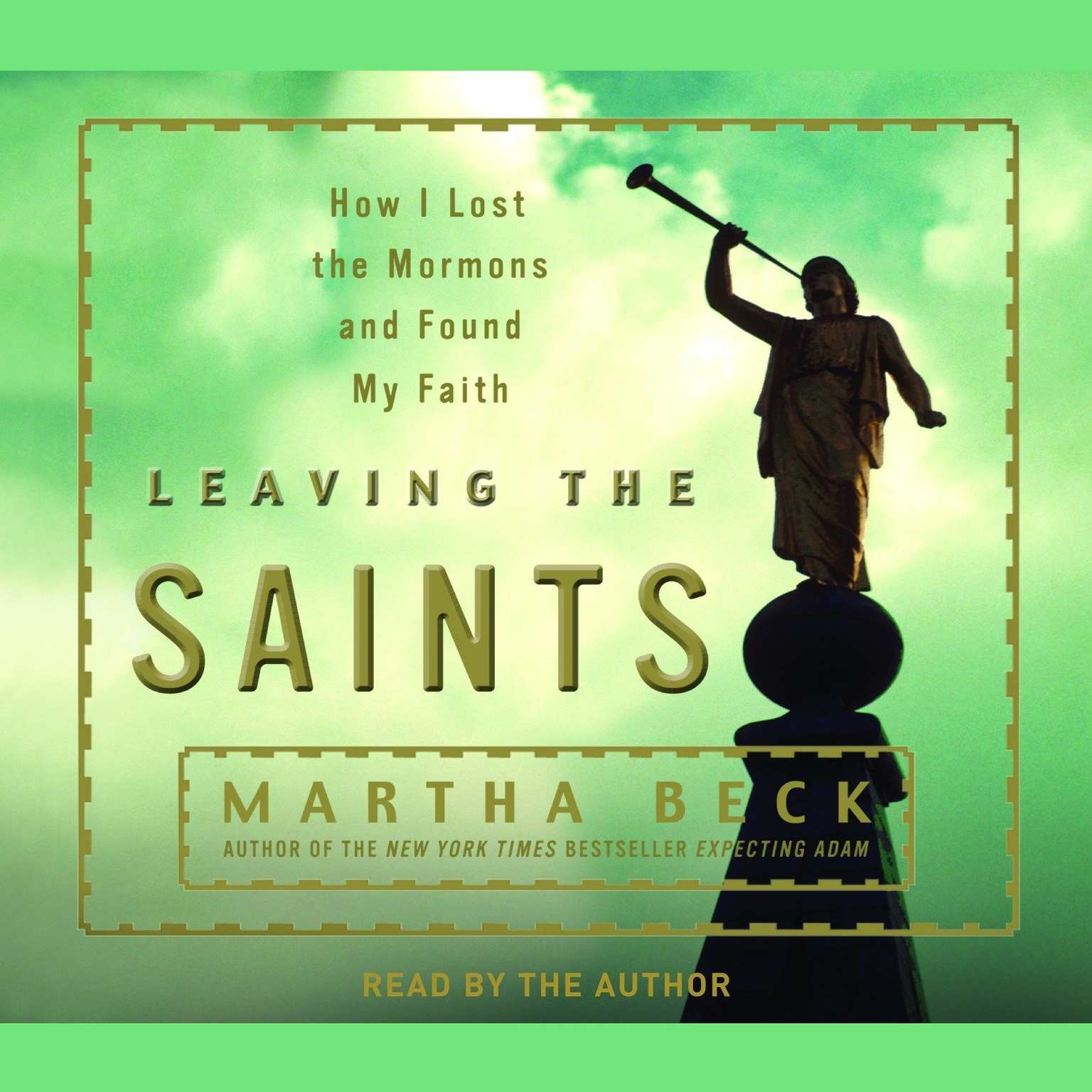 Printable Leaving the Saints: How I Lost the Mormons and Found My Faith Audiobook Cover Art
