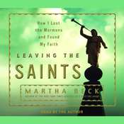 Leaving the Saints: How I Lost the Mormons and Found My Faith, by Martha Beck