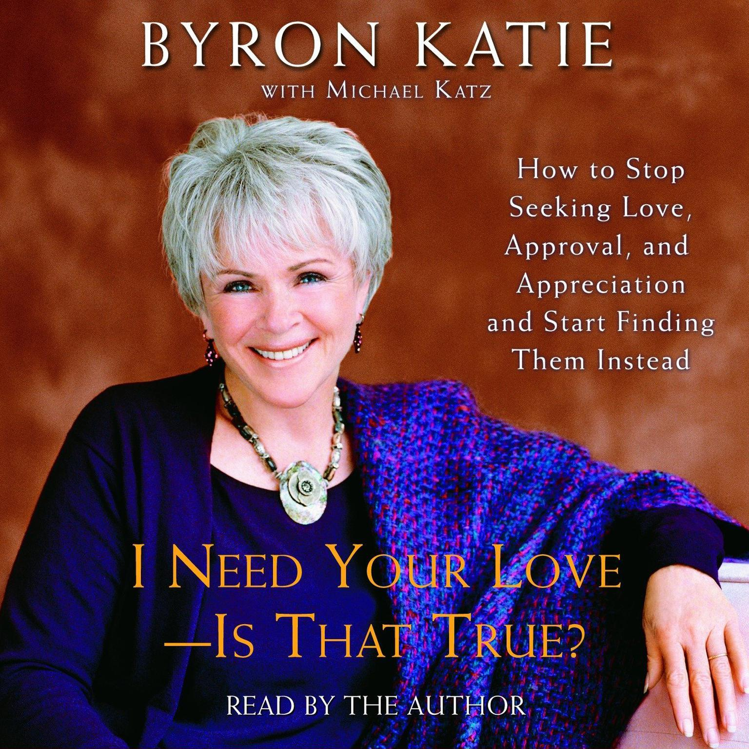 Printable I Need Your Love—Is That True?: How to Stop Seeking Love, Approval, and Appreciation and Start Finding Them Instead Audiobook Cover Art