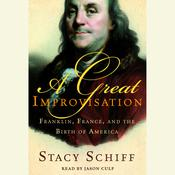 A Great Improvisation: Franklin, France, and the Birth of America Audiobook, by Stacy Schiff