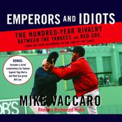 Emperors and Idiots: The Hundred Year Rivalry Between the Yankees and Red Sox, From the Very Beginning to the End of The Curse Audiobook, by Mike Vaccaro