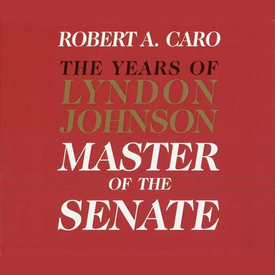 Master of the Senate: The Years of Lyndon Johnson, Volume III (Part 2 of a 3-Part Recording) Audiobook, by Robert A. Caro