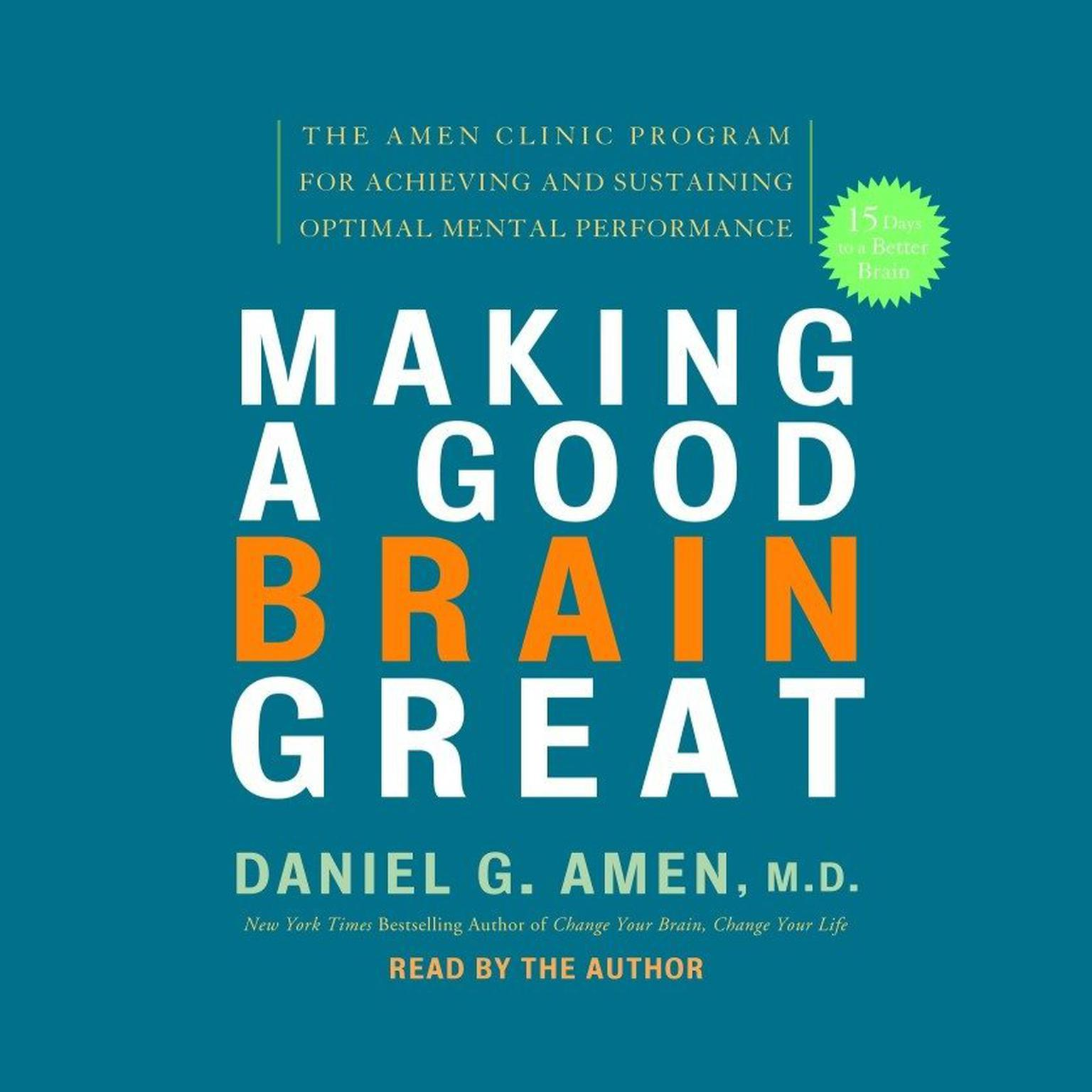 Printable Making a Good Brain Great: The Amen Clinic Program for Achieving and Sustaining Optimal Mental Performance Audiobook Cover Art