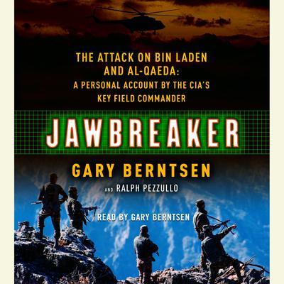 Jawbreaker: The Attack on Bin Laden and Al Qaeda: A Personal Account by the CIAs Key Field Commander Audiobook, by Gary Berntsen
