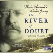 The River of Doubt: Theodore Roosevelts Darkest Journey Audiobook, by Candice Millard