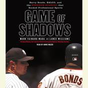Game of Shadows: Barry Bonds, BALCO, and the Steroids Scandal that Rocked Professional Sports Audiobook, by Mark Fainaru-Wada