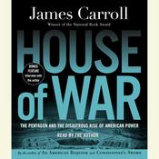 House of War: The Pentagon and the Disastrous Rise of American Power Audiobook, by James Carroll