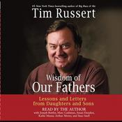 Wisdom of Our Fathers: Lessons and Letters from Daughters and Sons Audiobook, by Tim Russert