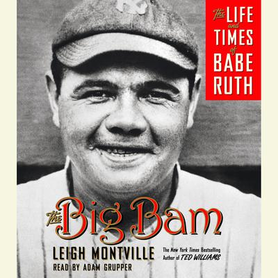 The Big Bam: The Life and Times of Babe Ruth Audiobook, by Leigh Montville