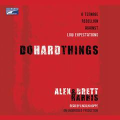 Do Hard Things: A Teenage Rebellion Against Low Expectations Audiobook, by Alex Harris, Brett Harris