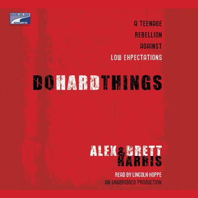 Do Hard Things: A Teenage Rebellion Against Low Expectations Audiobook, by Alex Harris
