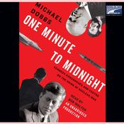One Minute to Midnight: Kennedy, Khrushchev, and Castro on the Brink of Nuclear War, by Michael Dobbs