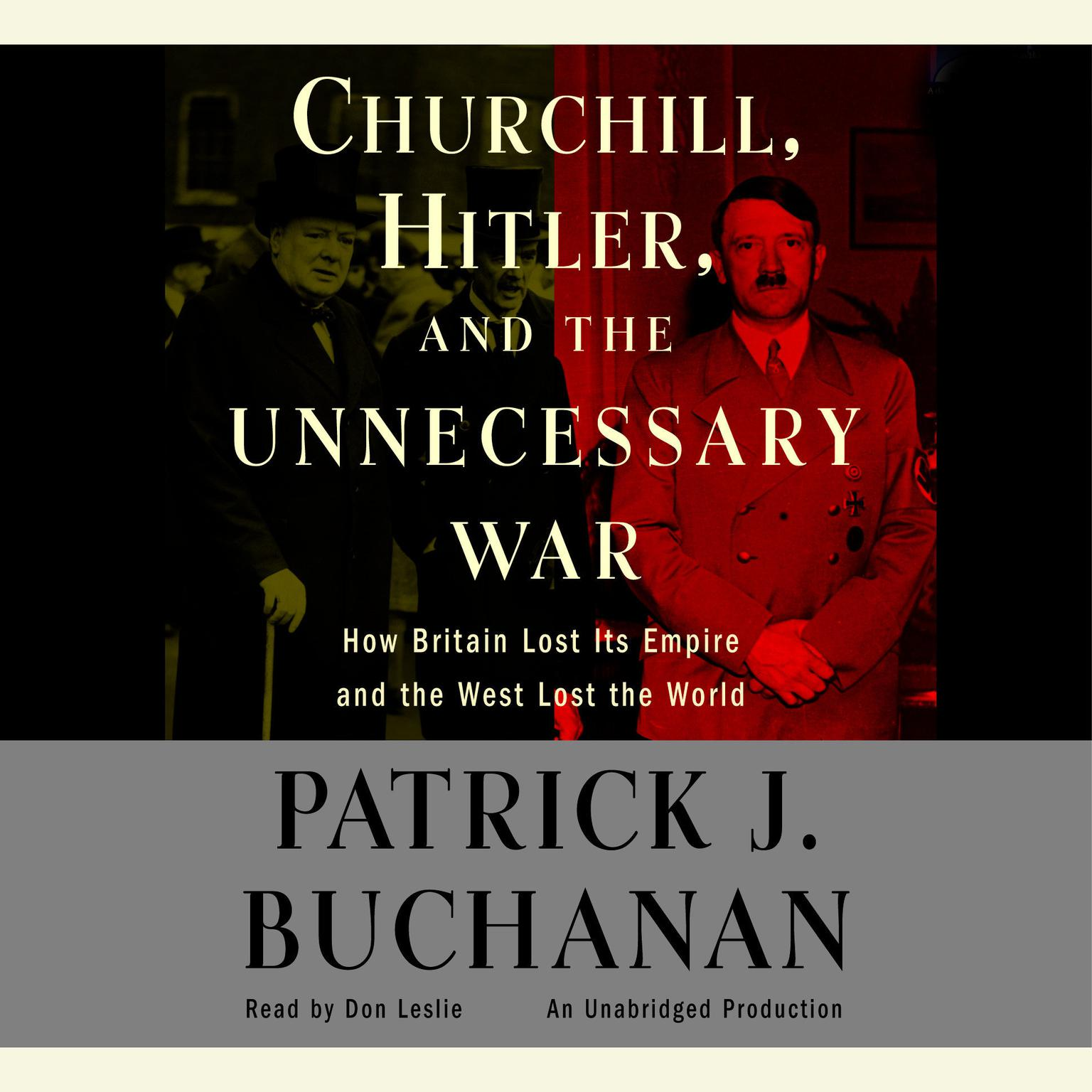 Printable Churchill, Hitler and 'The Unnecessary War': How Britain Lost Its Empire and the West Lost the World Audiobook Cover Art