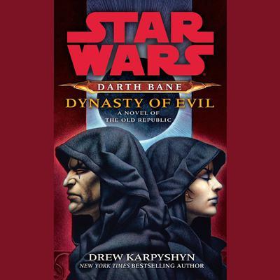 Dynasty of Evil: Star Wars Legends (Darth Bane): A Novel of the Old Republic Audiobook, by Drew Karpyshyn