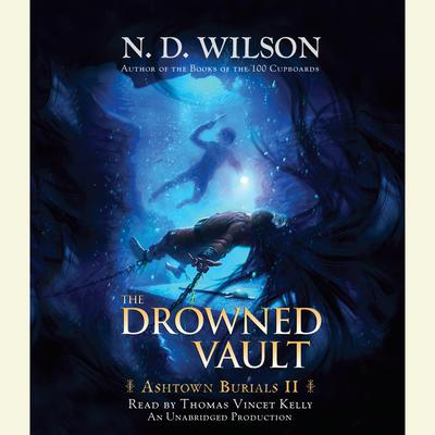 The Drowned Vault: Ashtown Burials #2 Audiobook, by N. D. Wilson