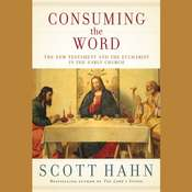Consuming the Word: The New Testament and the Eucharist in the Early Church, by Scott Hahn