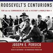 Roosevelts Centurions: FDR and the Commanders He Led to Victory in World War II, by Joseph E. Persico