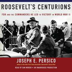 Roosevelts Centurions: FDR and the Commanders He Led to Victory in World War II Audiobook, by Joseph E. Persico