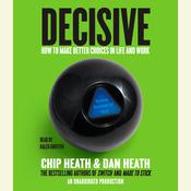 Decisive: How to Make Better Choices in Life and Work Audiobook, by Chip Heath