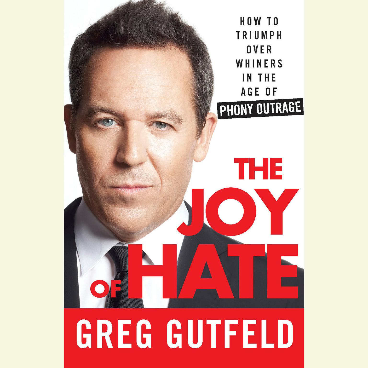 Printable The Joy of Hate: How to Triumph over Whiners in the Age of Phony Outrage Audiobook Cover Art