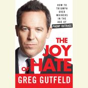 The Joy of Hate: How to Triumph over Whiners in the Age of Phony Outrage, by Greg Gutfeld
