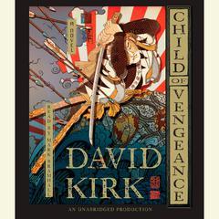 Child of Vengeance: A Novel Audiobook, by David Kirk