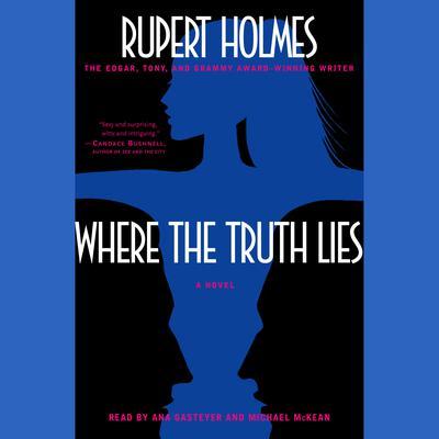 Where the Truth Lies: A Novel Audiobook, by Rupert Holmes